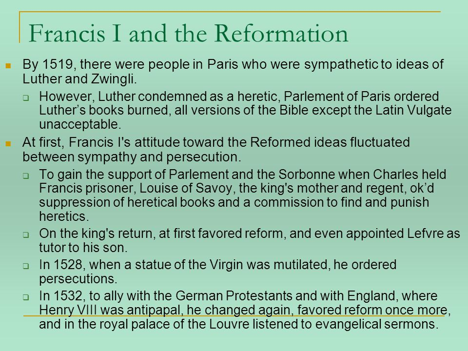 Francis I and the Reformation By 1519, there were people in Paris who were sympathetic to ideas of Luther and Zwingli.