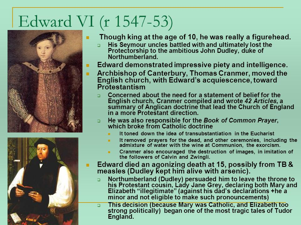 Edward VI (r 1547-53) Though king at the age of 10, he was really a figurehead.