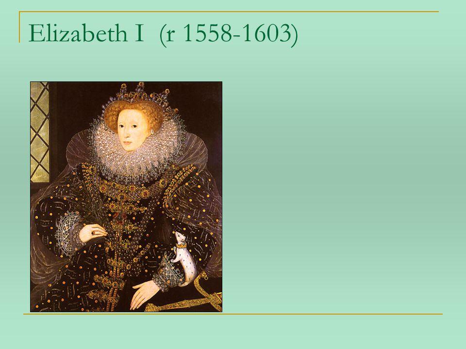 Elizabeth I (r 1558-1603)