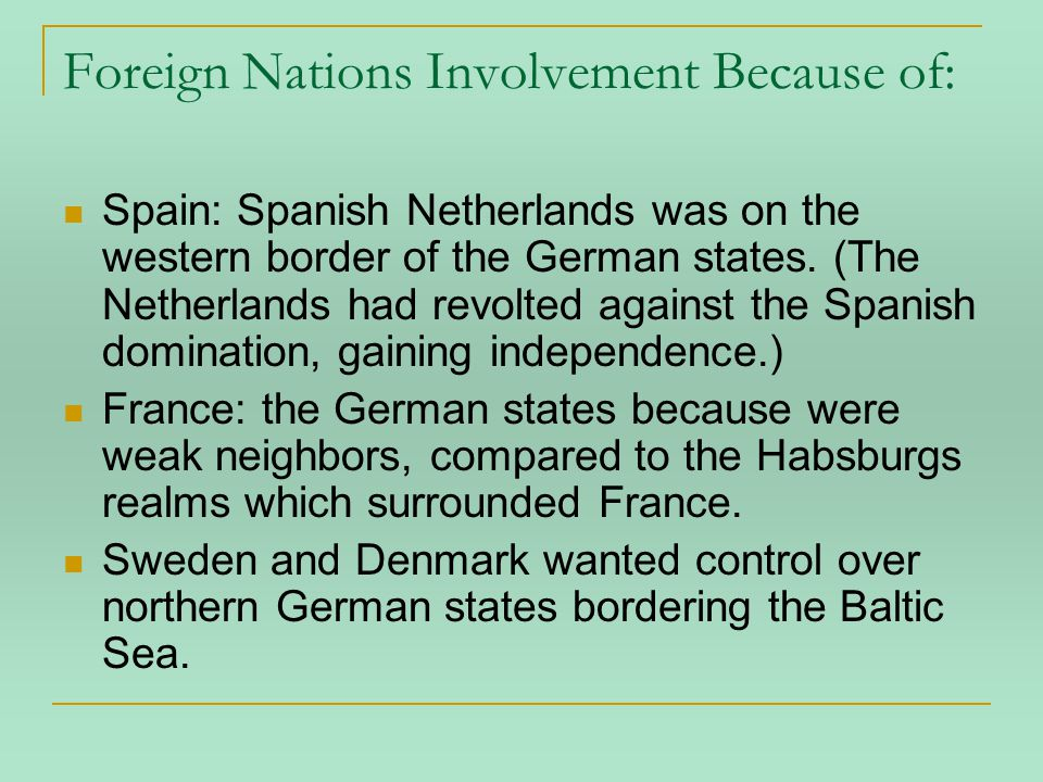 Foreign Nations Involvement Because of: Spain: Spanish Netherlands was on the western border of the German states.