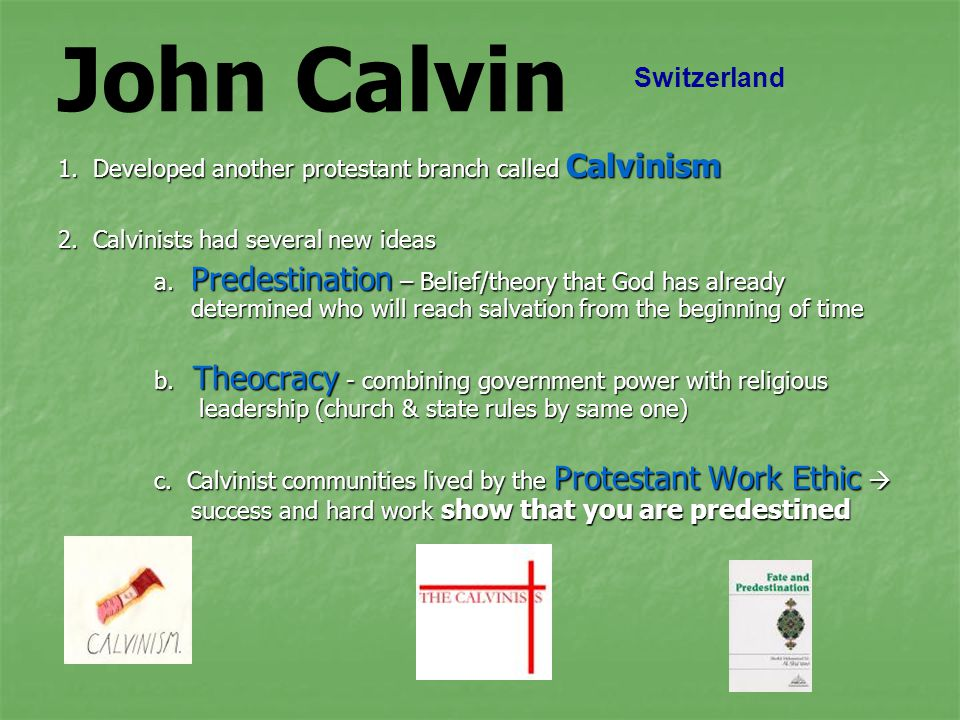 John Calvin 1.Developed another protestant branch called Calvinism 2.