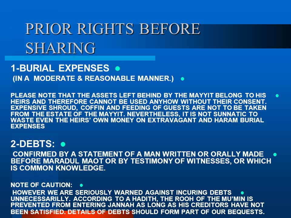 PRIOR RIGHTS BEFORE SHARING 1-BURIAL EXPENSES (IN A MODERATE & REASONABLE MANNER.) PLEASE NOTE THAT THE ASSETS LEFT BEHIND BY THE MAYYIT BELONG TO HIS