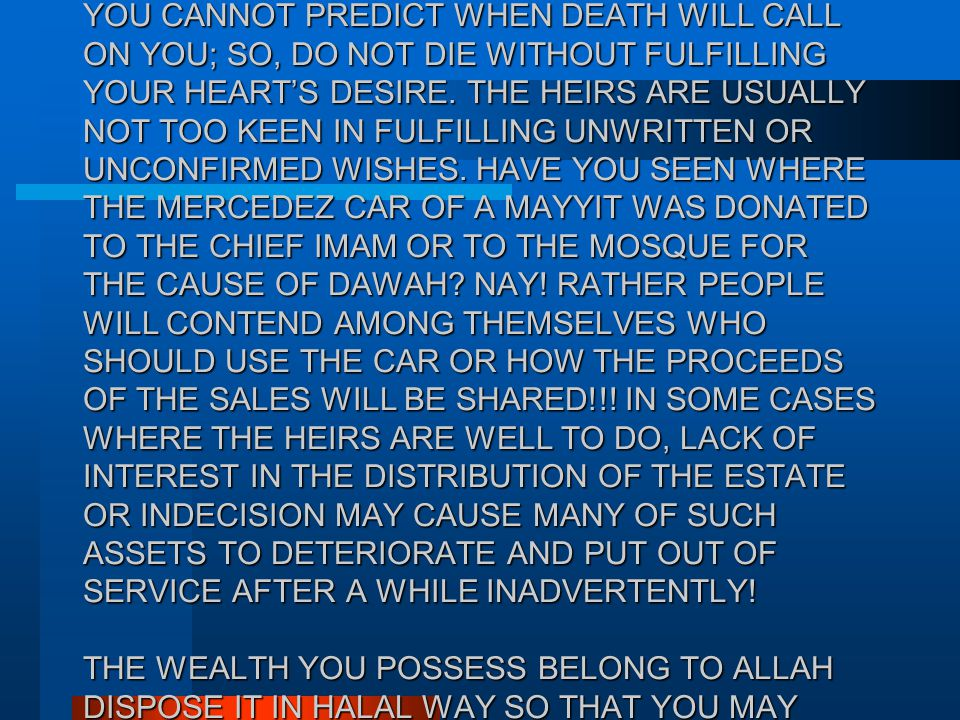 START TO PUT DOWN YOUR THOUGHTS TODAY IN PREPARATION FOR WRITING YOUR WASSIYYAH. YOU CANNOT PREDICT WHEN DEATH WILL CALL ON YOU; SO, DO NOT DIE WITHOU