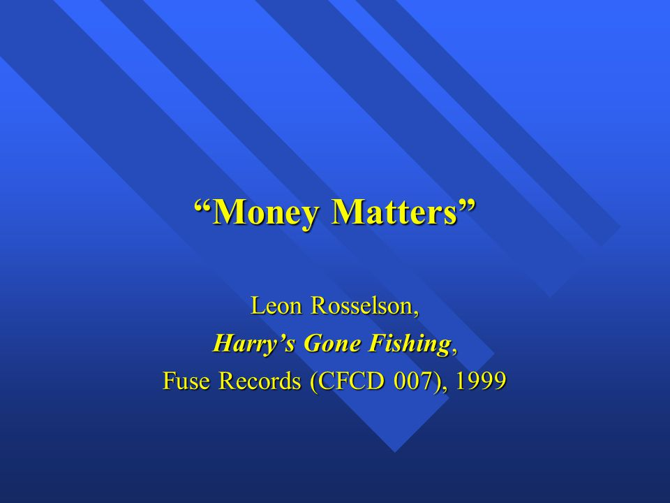 Money Matters Leon Rosselson, Harry's Gone Fishing, Fuse Records (CFCD 007), 1999