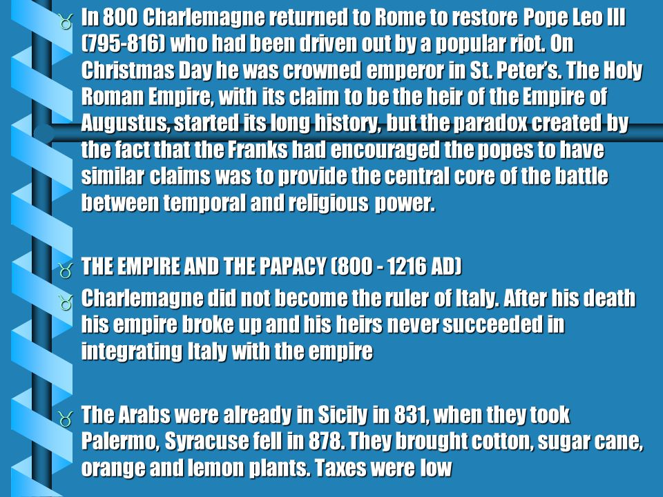  In 800 Charlemagne returned to Rome to restore Pope Leo III (795-816) who had been driven out by a popular riot.