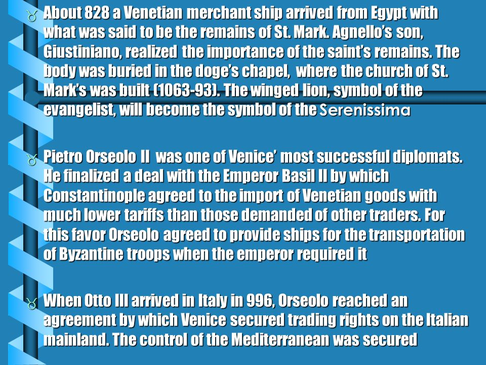  About 828 a Venetian merchant ship arrived from Egypt with what was said to be the remains of St.