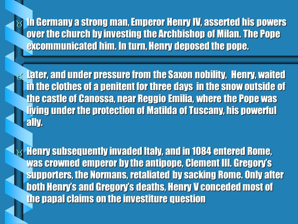  In Germany a strong man, Emperor Henry IV, asserted his powers over the church by investing the Archbishop of Milan.