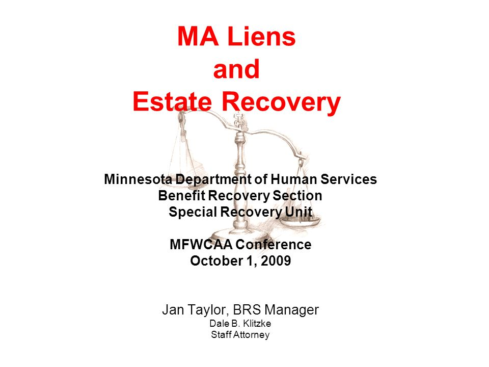 MA Liens and Estate Recovery Minnesota Department of Human Services Benefit Recovery Section Special Recovery Unit MFWCAA Conference October 1, 2009 J