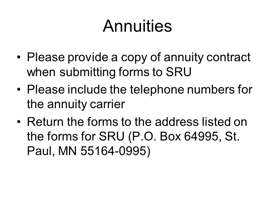 Annuities Please provide a copy of annuity contract when submitting forms to SRU Please include the telephone numbers for the annuity carrier Return t