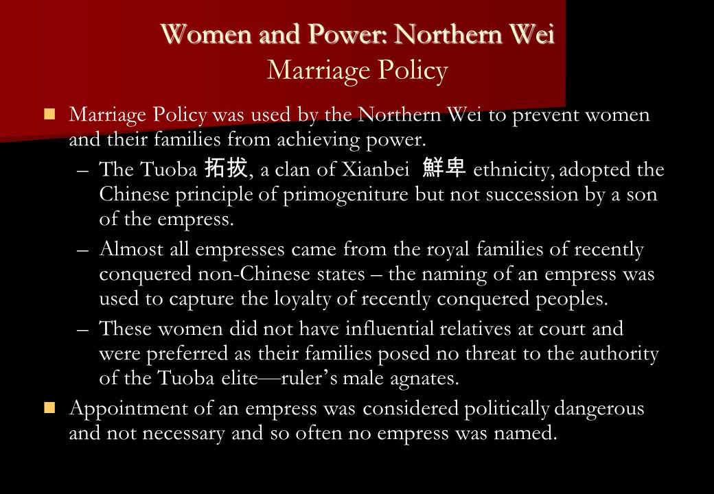 Women and Power: Northern Wei Women and Power: Northern Wei Marriage Policy Marriage Policy was used by the Northern Wei to prevent women and their fa