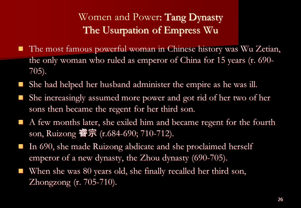 26 : Tang Dynasty The Usurpation of Empress Wu Women and Power: Tang Dynasty The Usurpation of Empress Wu The most famous powerful woman in Chinese hi