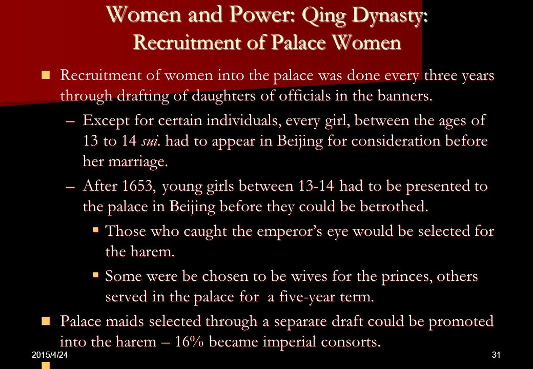 2015/4/24 31 Women and Power: Qing Dynasty: Recruitment of Palace Women Recruitment of women into the palace was done every three years through drafti