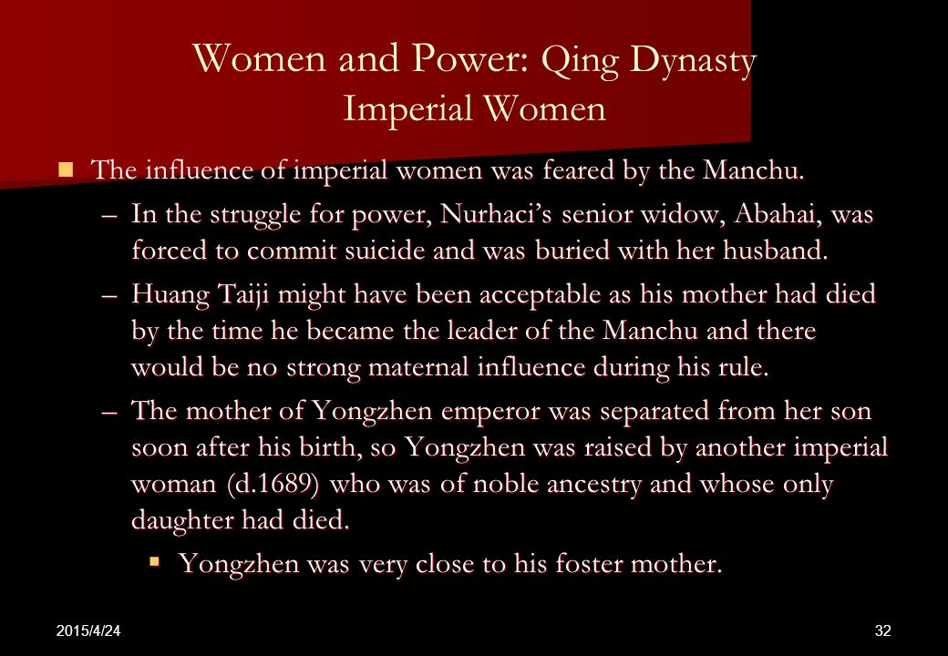 2015/4/24 32 Women and Power: Qing Dynasty Imperial Women The influence of imperial women was feared by the Manchu.
