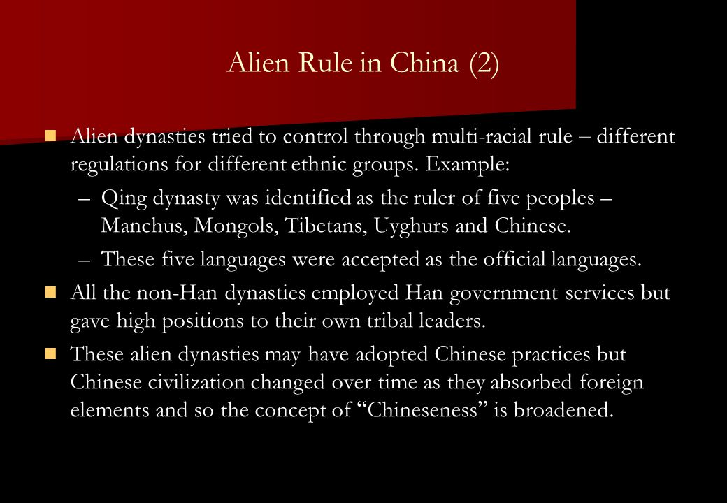 Alien Rule in China (2) Alien dynasties tried to control through multi-racial rule – different regulations for different ethnic groups. Example: – –Qi