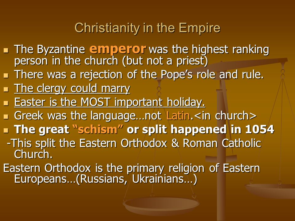 Christianity in the Empire The Byzantine emperor was the highest ranking person in the church (but not a priest) The Byzantine emperor was the highest ranking person in the church (but not a priest) There was a rejection of the Pope's role and rule.