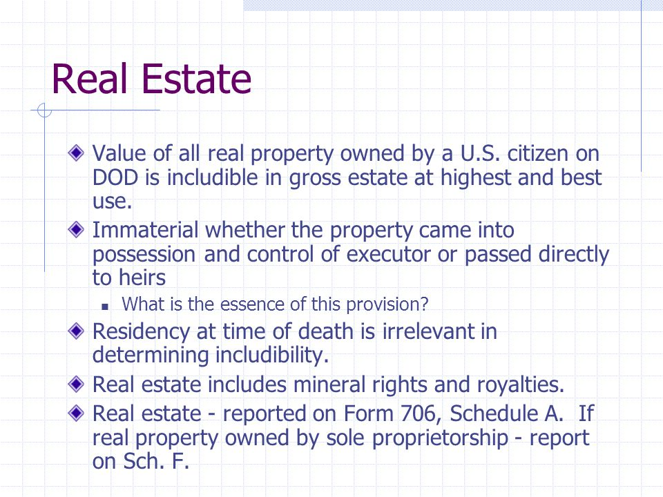 Real Estate Value of all real property owned by a U.S. citizen on DOD is includible in gross estate at highest and best use. Immaterial whether the pr