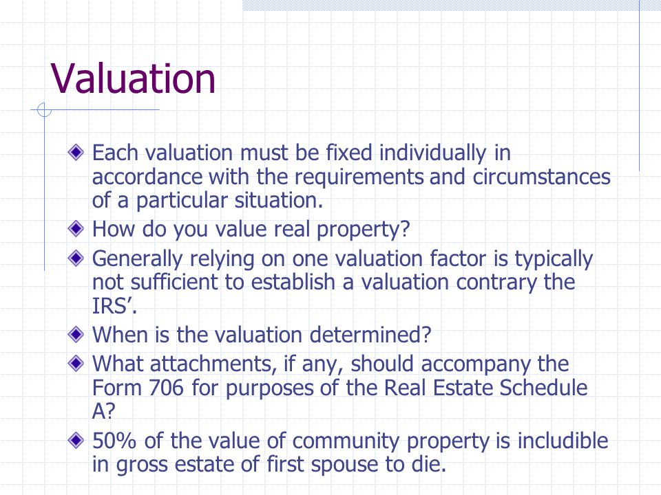 Valuation Each valuation must be fixed individually in accordance with the requirements and circumstances of a particular situation. How do you value