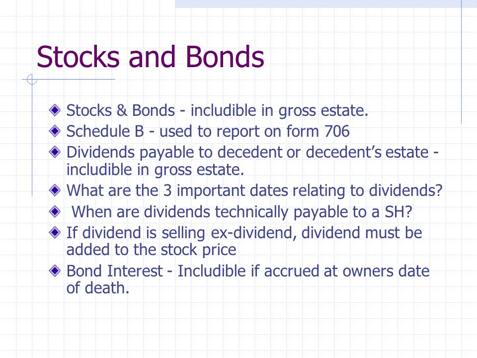 Stocks and Bonds Stocks & Bonds - includible in gross estate.