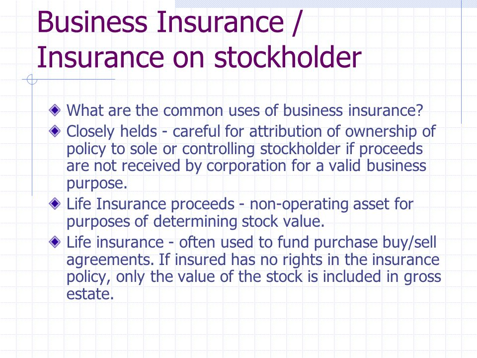 Business Insurance / Insurance on stockholder What are the common uses of business insurance.