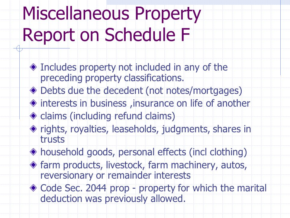 Miscellaneous Property Report on Schedule F Includes property not included in any of the preceding property classifications.