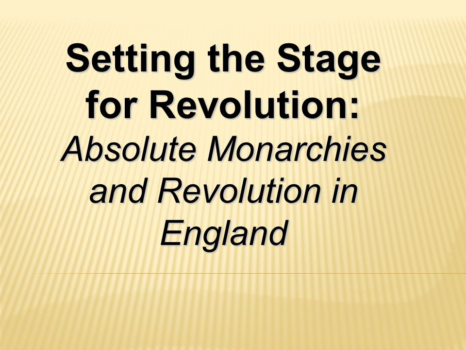 Setting the Stage for Revolution: Absolute Monarchies and Revolution in England