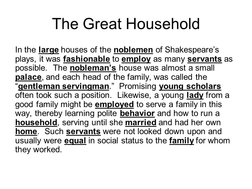 The Great Household In the large houses of the noblemen of Shakespeare's plays, it was fashionable to employ as many servants as possible.