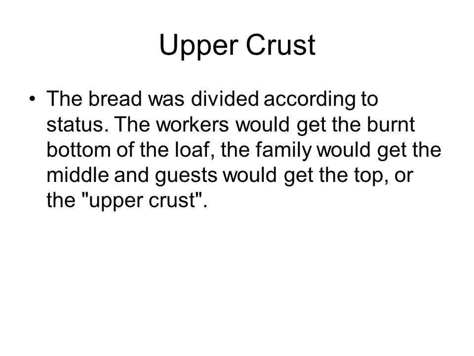 Upper Crust The bread was divided according to status.