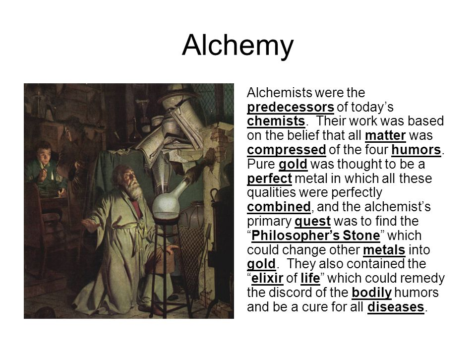 Alchemy Alchemists were the predecessors of today's chemists.