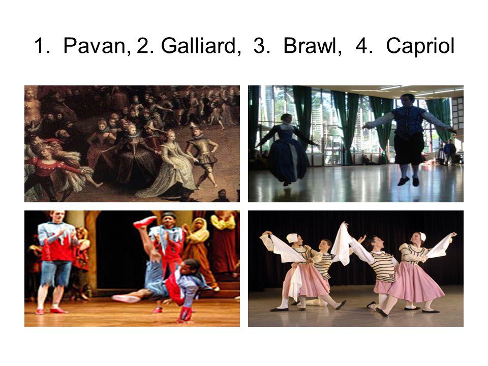 1. Pavan, 2. Galliard, 3. Brawl, 4. Capriol