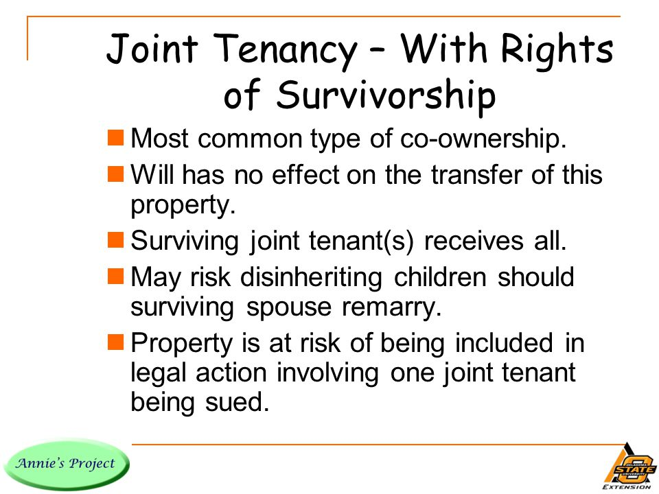 Joint Tenancy – With Rights of Survivorship Most common type of co-ownership.
