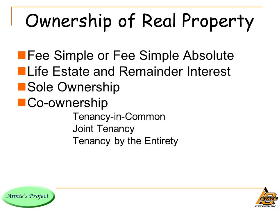 Fee Simple Ownership All rights of ownership.Sell, give away, lease, use, etc.