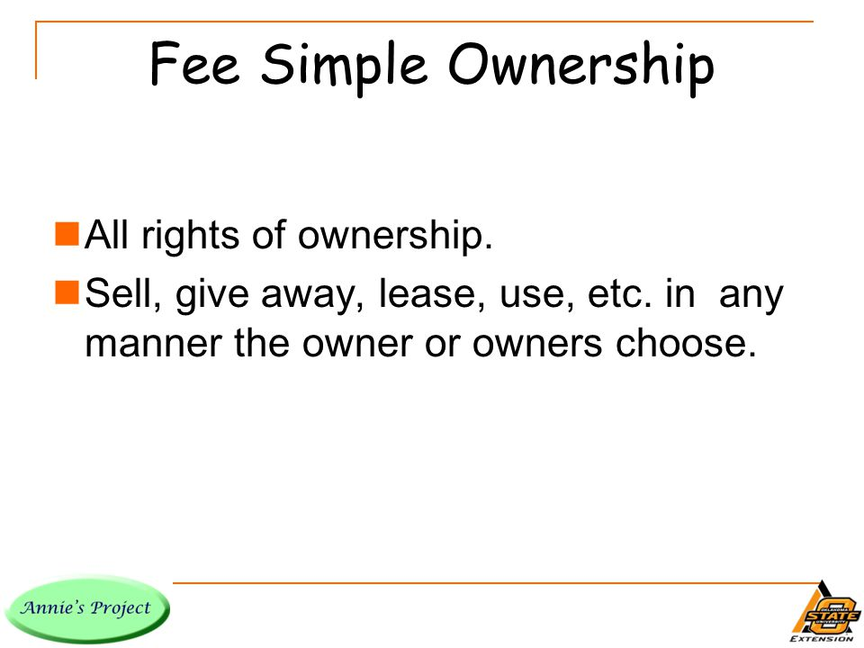 Fee Simple Ownership All rights of ownership. Sell, give away, lease, use, etc.