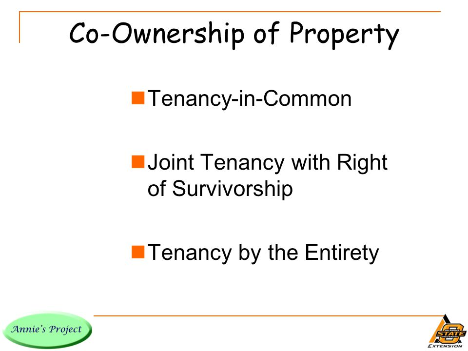 Tenancy in Common Usually created when someone dies without a will (intestate).
