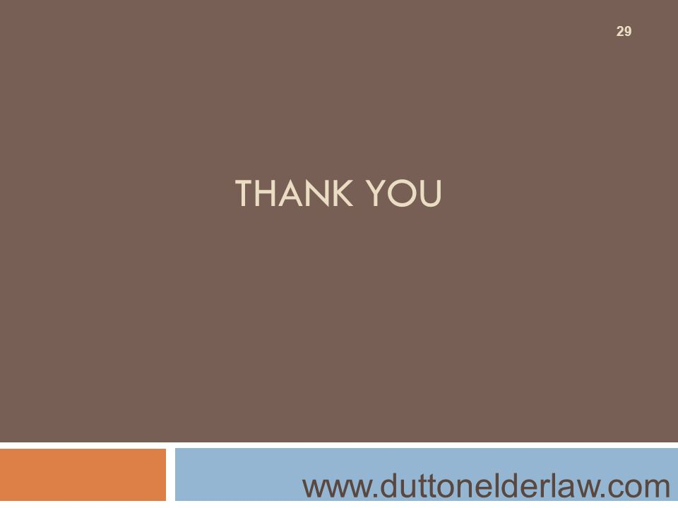 THANK YOU www.duttonelderlaw.com 29