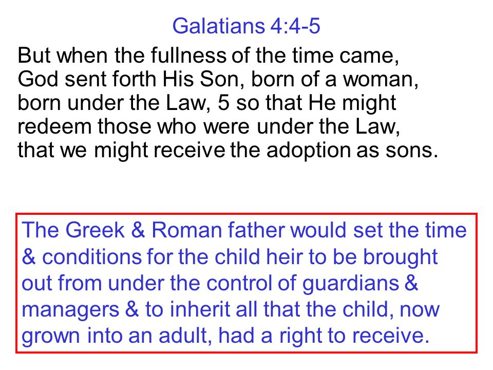 Galatians 4:4-5 But when the fullness of the time came, God sent forth His Son, born of a woman, born under the Law, 5 so that He might redeem those w