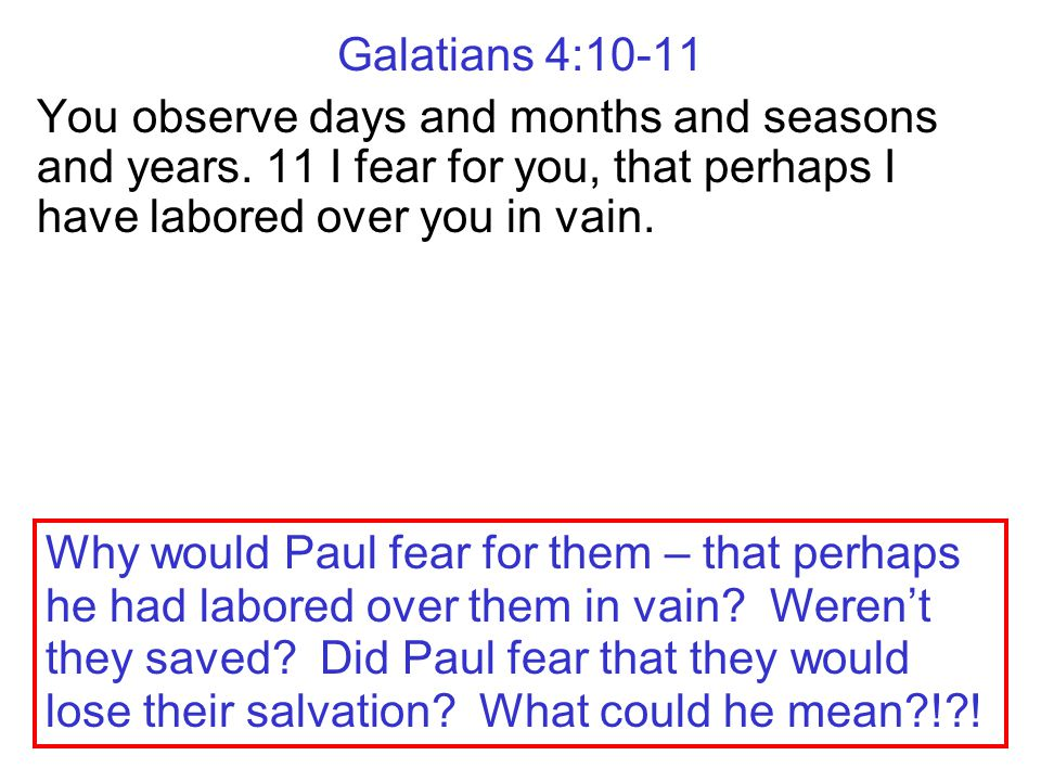 Galatians 4:10-11 You observe days and months and seasons and years. 11 I fear for you, that perhaps I have labored over you in vain. Paul picked up o
