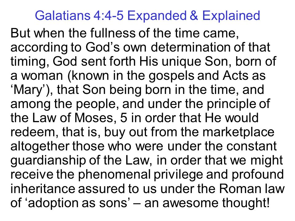 Galatians 4:1-3 Expanded & Explained Now I say by means of illustration, that as long as the heir is a child, his manner of life is not much different