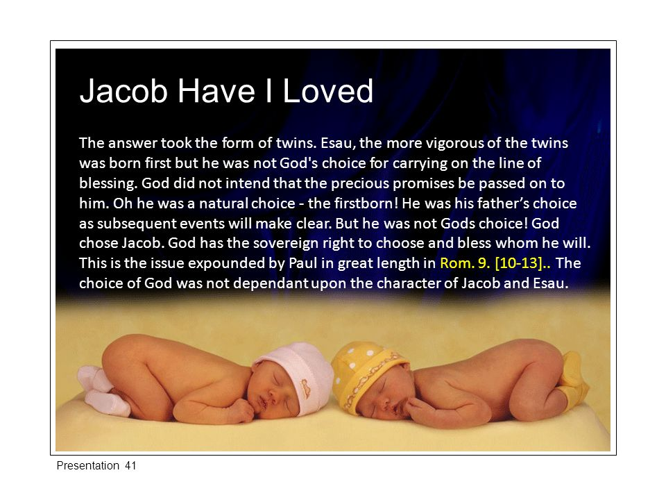 God decided that Jacob would be heir to the blessing while Esau was rejected from being that man.
