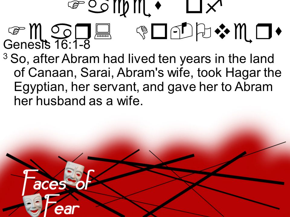 Genesis 16:1-8 3 So, after Abram had lived ten years in the land of Canaan, Sarai, Abram s wife, took Hagar the Egyptian, her servant, and gave her to Abram her husband as a wife.