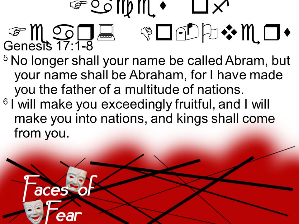 Genesis 17:1-8 5 No longer shall your name be called Abram, but your name shall be Abraham, for I have made you the father of a multitude of nations.