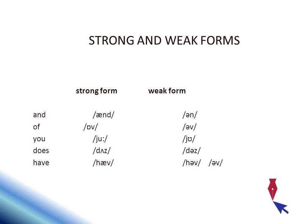 STRONG AND WEAK FORMS strong form weak form and /ænd//ən/ of /ɒv/ /əv/ you/ju://jʊ/ does/dʌz//dəz/ have /hæv//həv/ /əv/