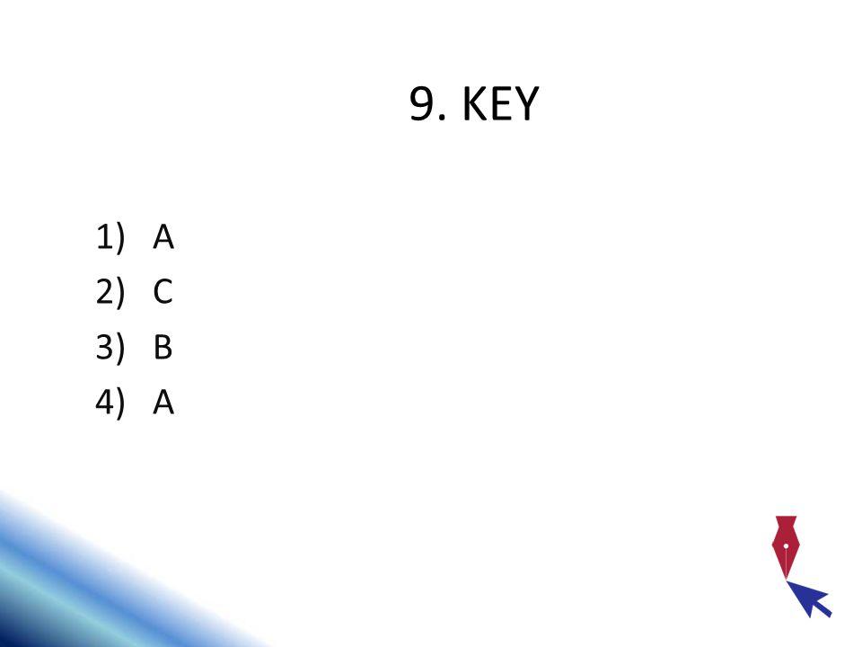 9. KEY 1)A 2)C 3)B 4)A