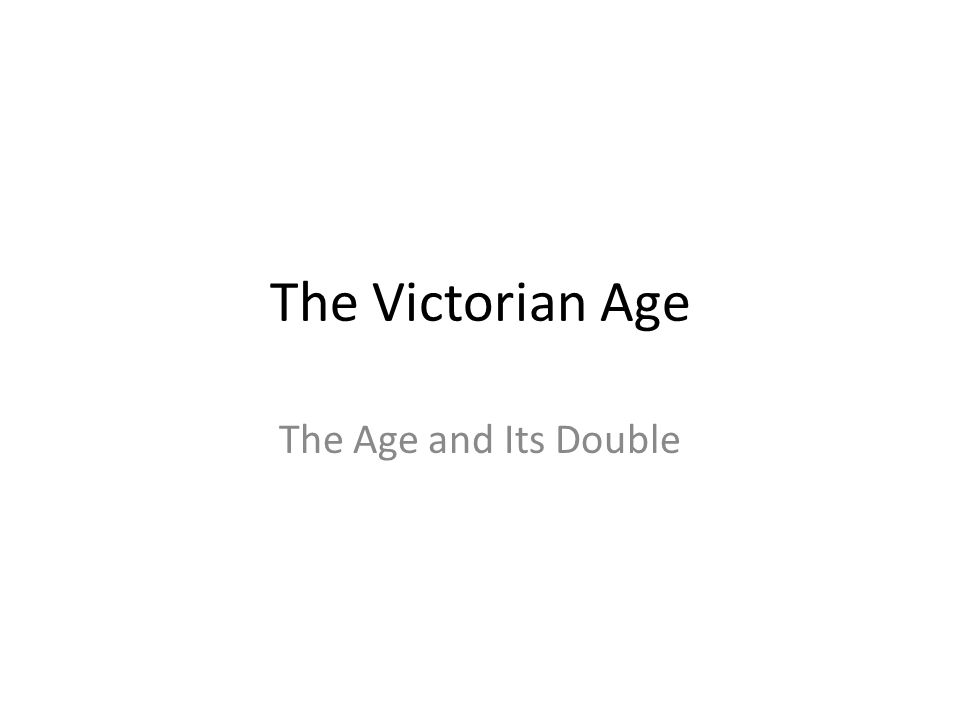 The Victorian Age The Age and Its Double