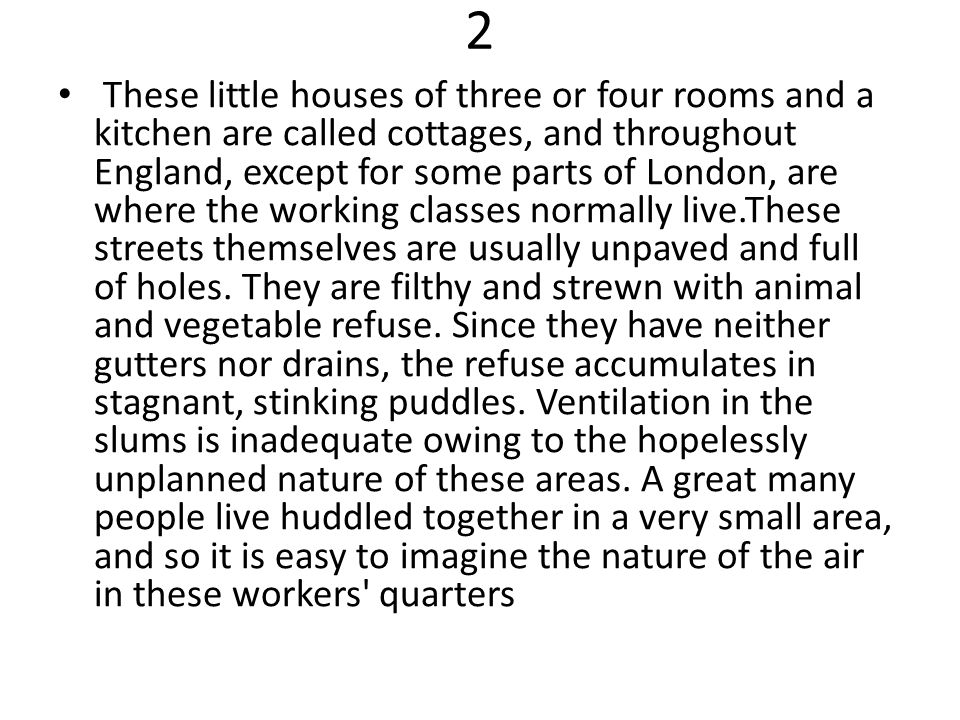 2 These little houses of three or four rooms and a kitchen are called cottages, and throughout England, except for some parts of London, are where the
