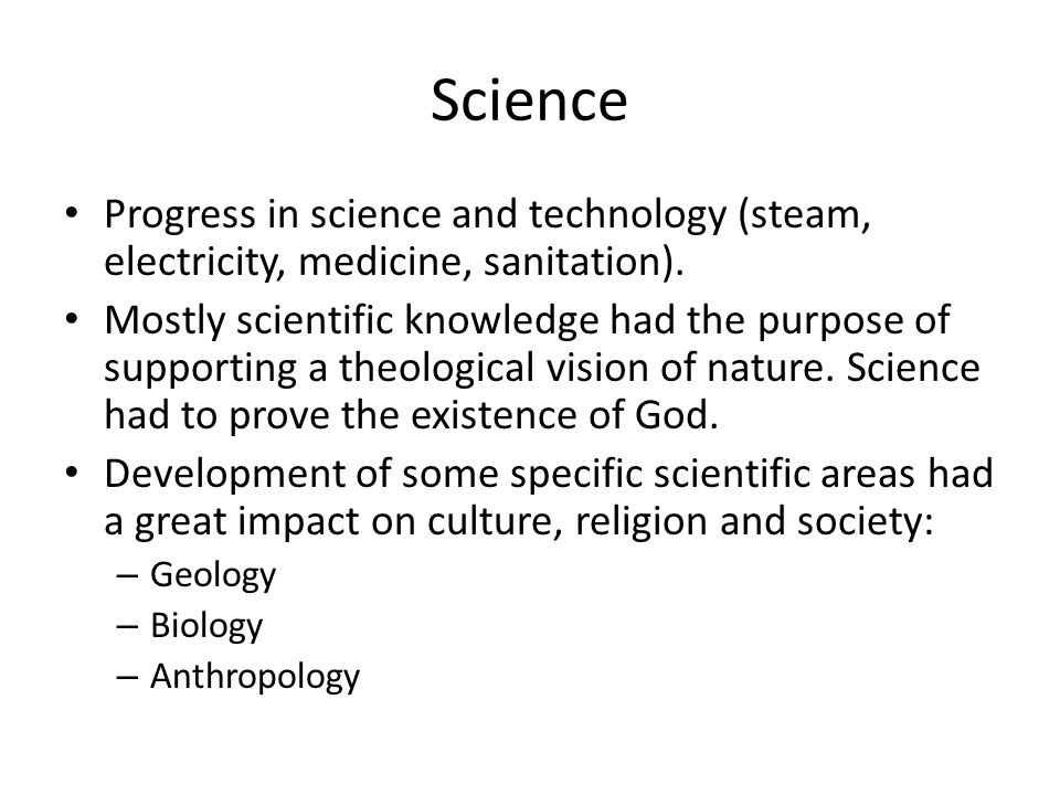 Science Progress in science and technology (steam, electricity, medicine, sanitation).