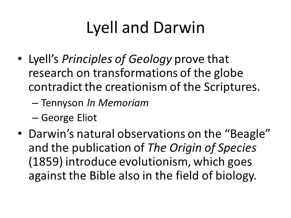 Lyell and Darwin Lyell's Principles of Geology prove that research on transformations of the globe contradict the creationism of the Scriptures.