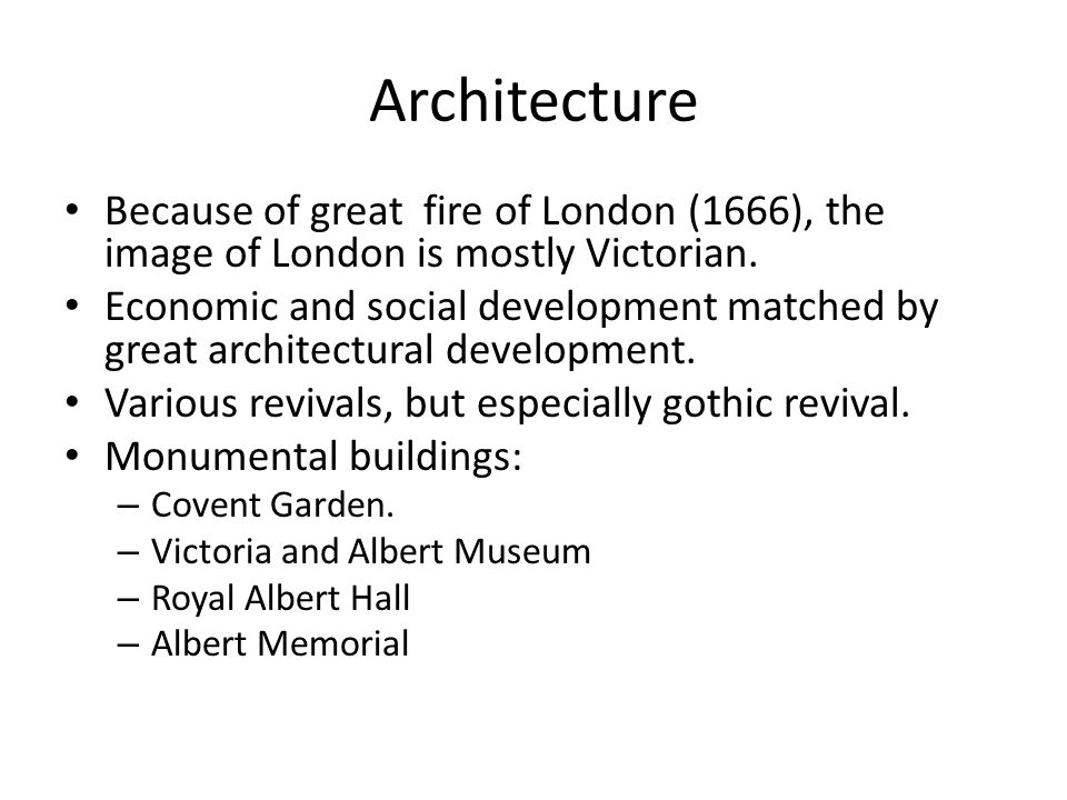 Architecture Because of great fire of London (1666), the image of London is mostly Victorian.
