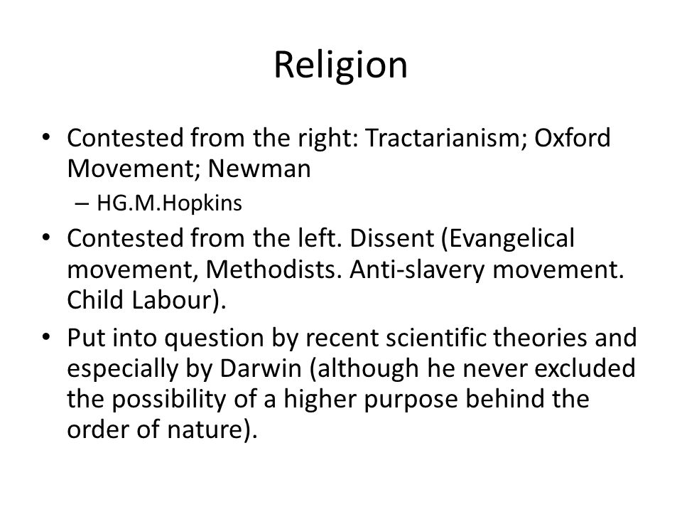Religion Contested from the right: Tractarianism; Oxford Movement; Newman – HG.M.Hopkins Contested from the left.