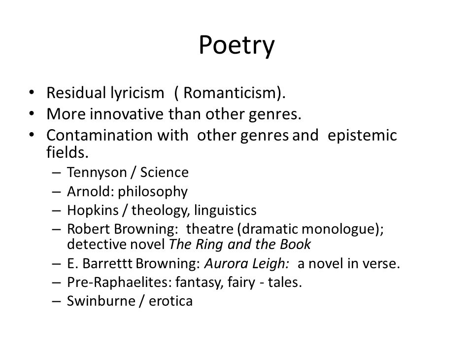Poetry Residual lyricism ( Romanticism). More innovative than other genres.