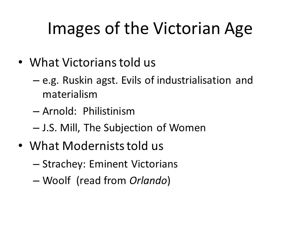 Images of the Victorian Age What Victorians told us – e.g.